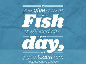 Teach A Man To Fish!