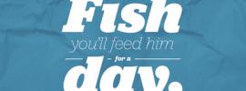 Teach A Man To Fish!